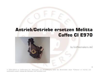 Antrieb/Getriebe eines Melitta Caffeo CI E970 ersetzen