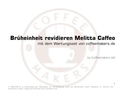 Eine Melitta Caffeo Brüheinheit revidieren/warten